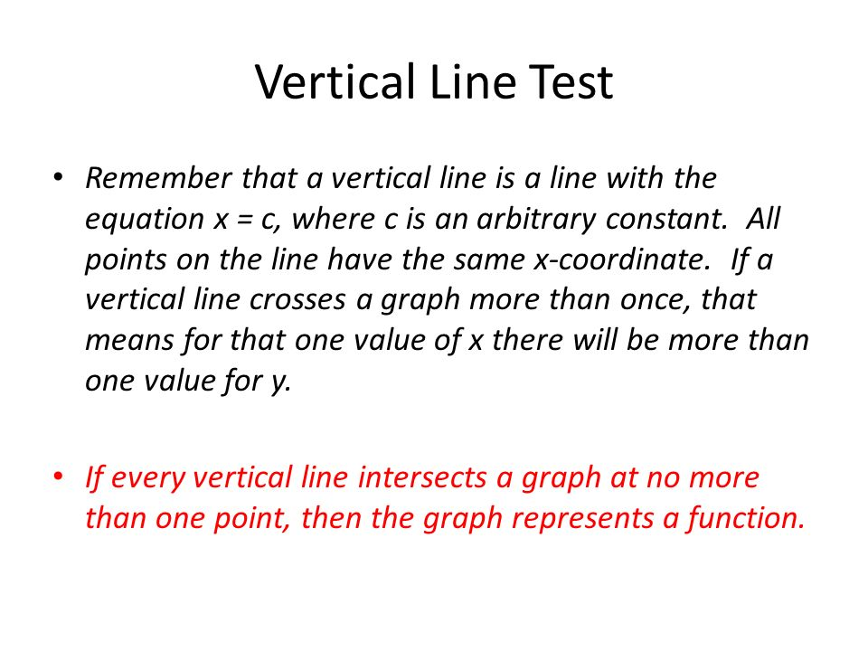 Vertical Line Test Remember that a vertical line is a line with the equation x = c, where c is an arbitrary constant. All points on the line have the
