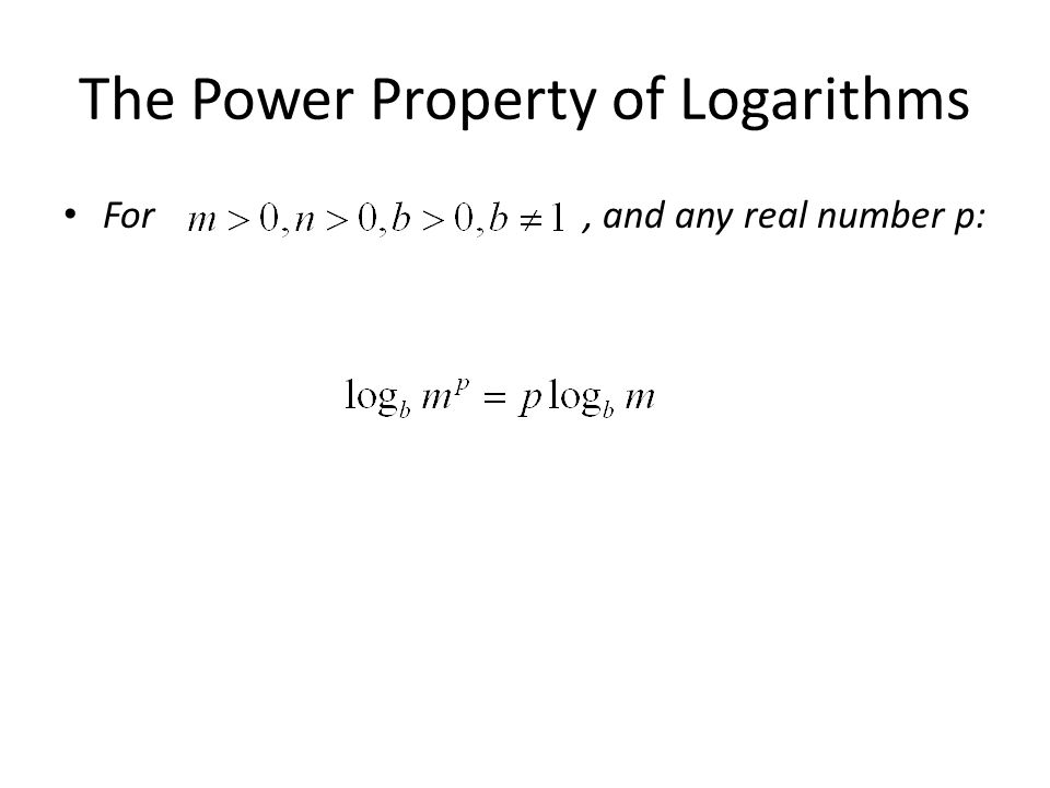 The Power Property of Logarithms For, and any real number p: