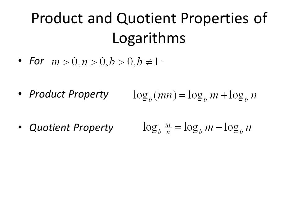 Product and Quotient Properties of Logarithms For Product Property Quotient Property