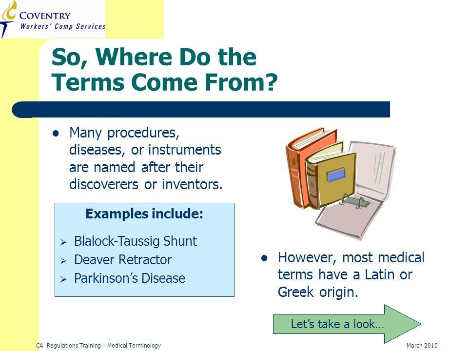 CA Regulations Training – Medical TerminologyMarch 2010 Summary How medical terminology is broken down.