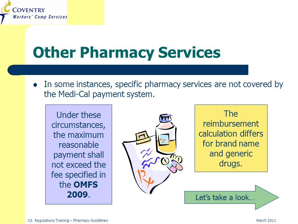 March 2011CA Regulations Training – Pharmacy Guidelines Other Pharmacy Services In some instances, specific pharmacy services are not covered by the Medi-Cal payment system.