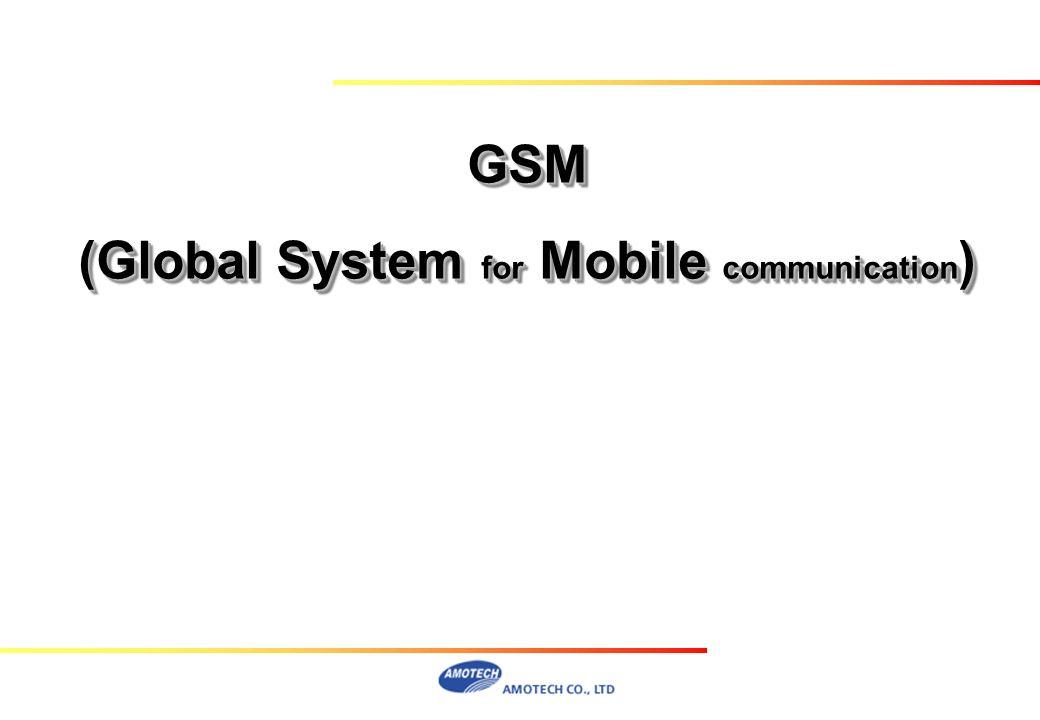 GSM (Global System for Mobile communication ) GSM