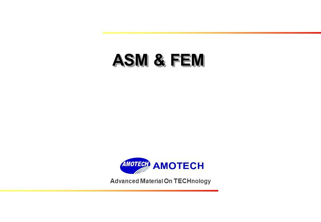 4 ASM & FEM A dvanced M aterial O n TECH nology