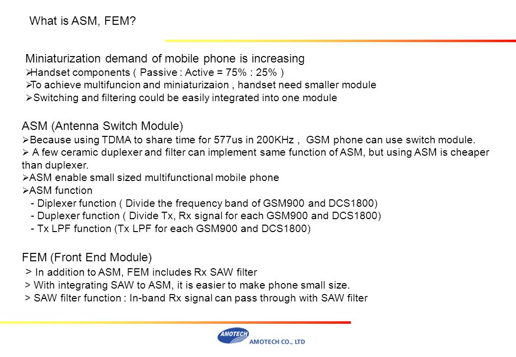 What is ASM, FEM? ASM (Antenna Switch Module) Because using TDMA to share time for 577us in 200KHz, GSM phone can use switch module. A few ceramic dup