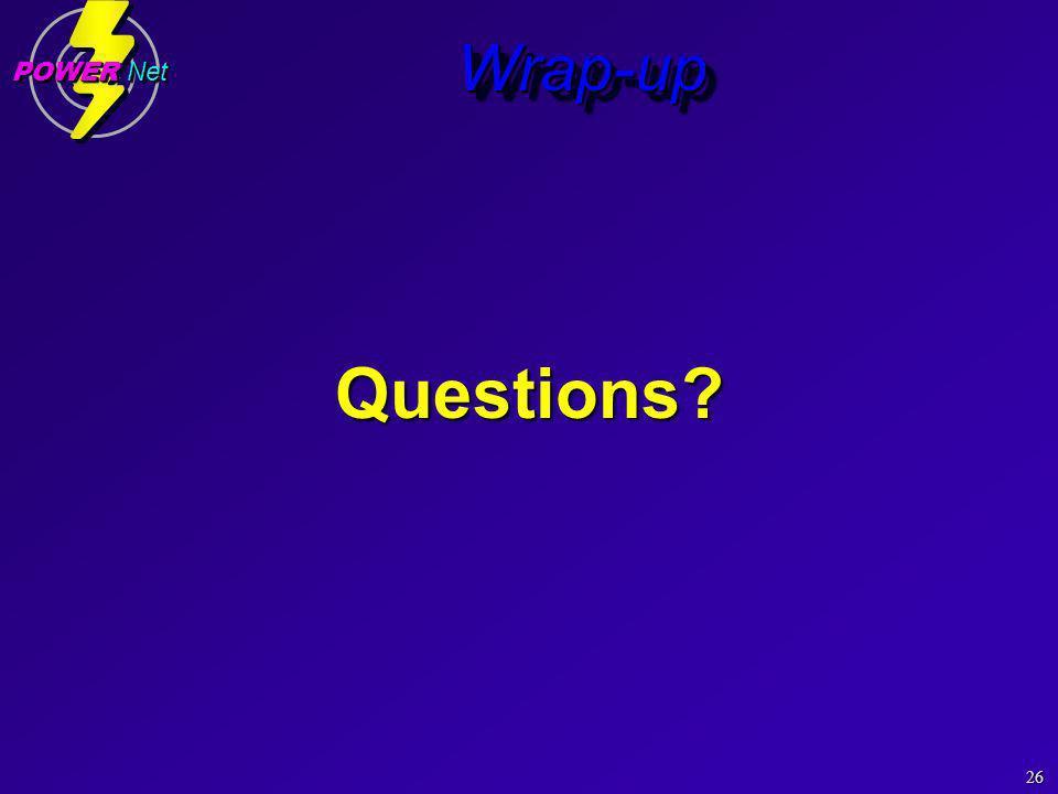 26 POWER Net Wrap-upWrap-upQuestions?