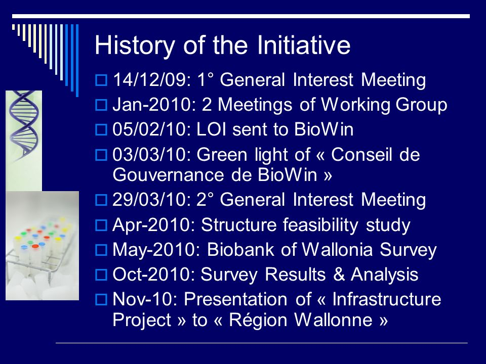 Operational implementation Feasibility study – 12 months (2011) Establish synergies-links with the Flemish Biobank to get BBMRI funds Pilot project – 12 months (2012) Complete implementation – 24 months (2013-2014)