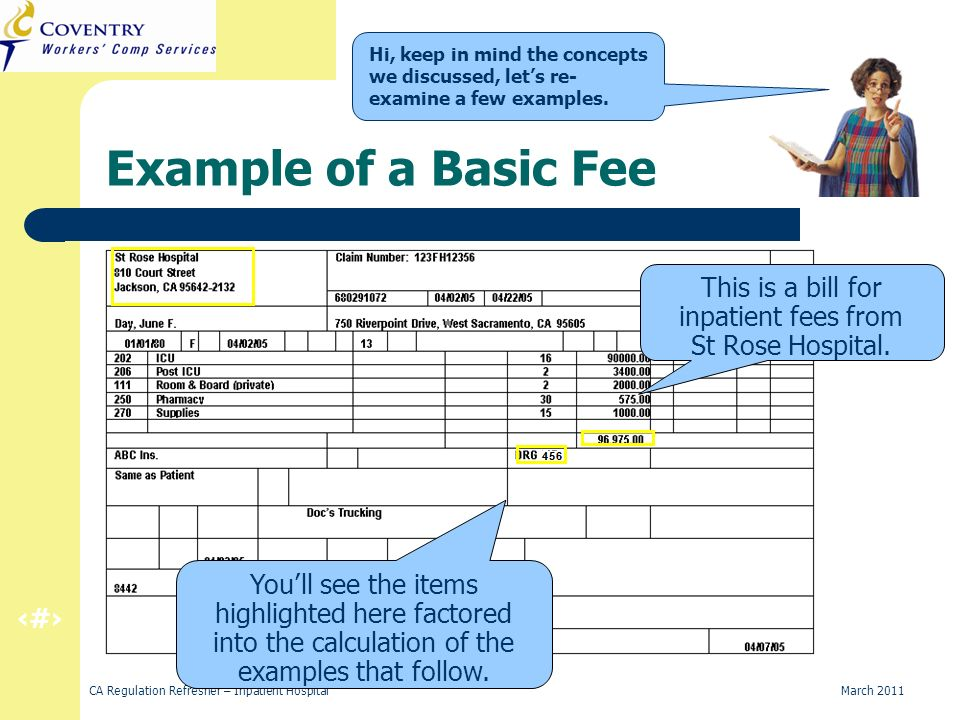 10 CA Regulation Refresher – Inpatient Hospital March 2011 Example of a Basic Fee This is a bill for inpatient fees from St Rose Hospital. Youll see t