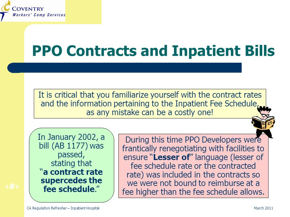 43 CA Regulation Refresher – Inpatient Hospital March 2011 PPO Contracts and Inpatient Bills It is critical that you familiarize yourself with the con