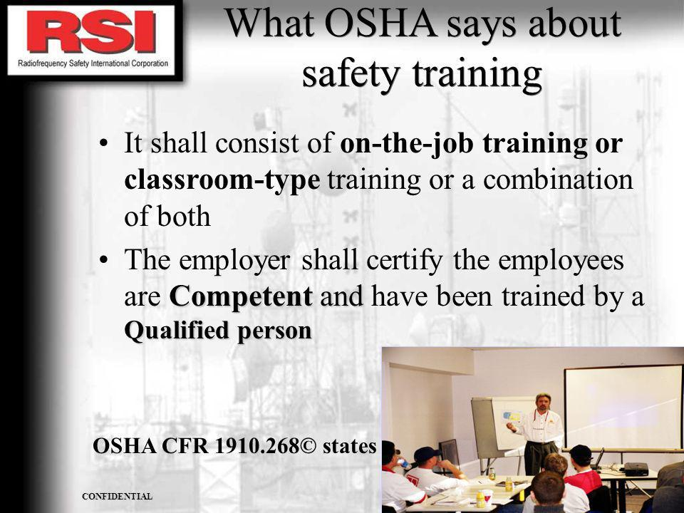 CONFIDENTIAL R.S.I. CORPORATION What OSHA says about safety training It shall consist of on-the-job training or classroom-type training or a combinati