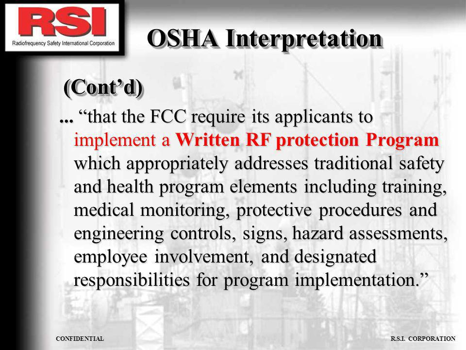 CONFIDENTIAL R.S.I. CORPORATION OSHA Interpretation (Contd) (Contd)... that the FCC require its applicants to implement a Written RF protection Progra