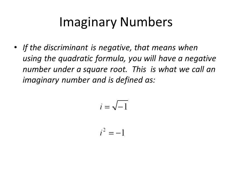 Imaginary Numbers If the discriminant is negative, that means when using the quadratic formula, you will have a negative number under a square root. T
