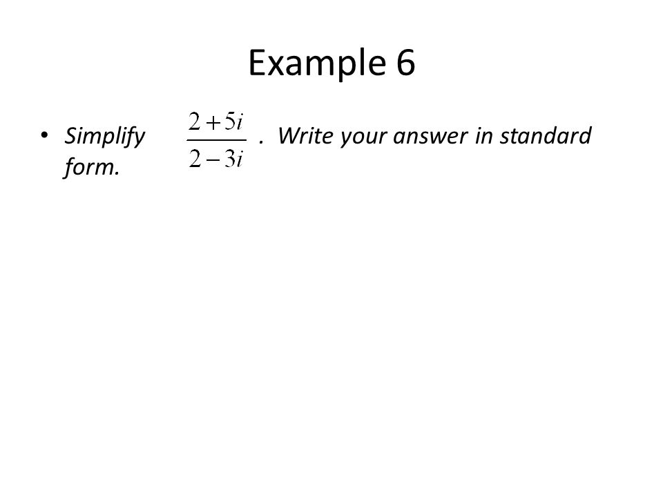 Example 6 Simplify. Write your answer in standard form.