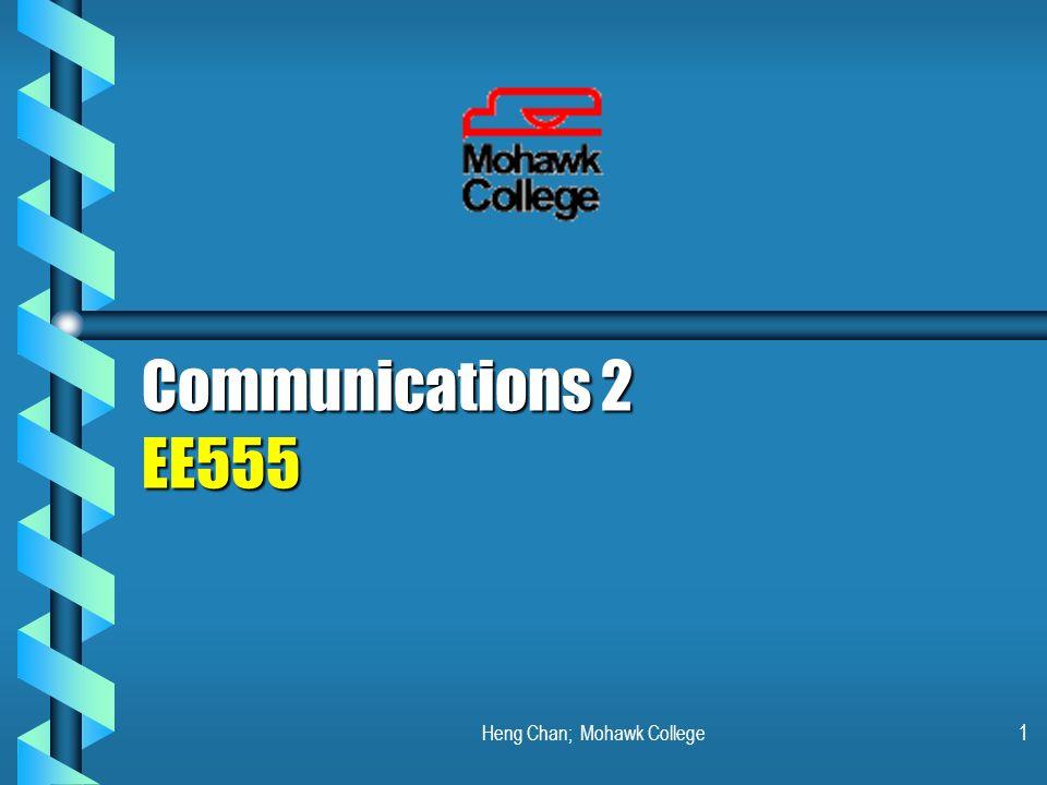 Heng Chan; Mohawk College1 Communications 2 EE555