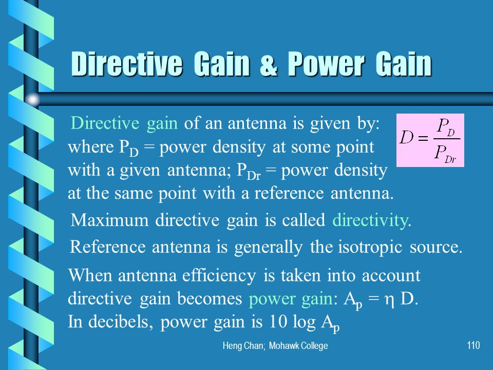 Heng Chan; Mohawk College110 Directive Gain & Power Gain Directive gain of an antenna is given by: where P D = power density at some point with a give