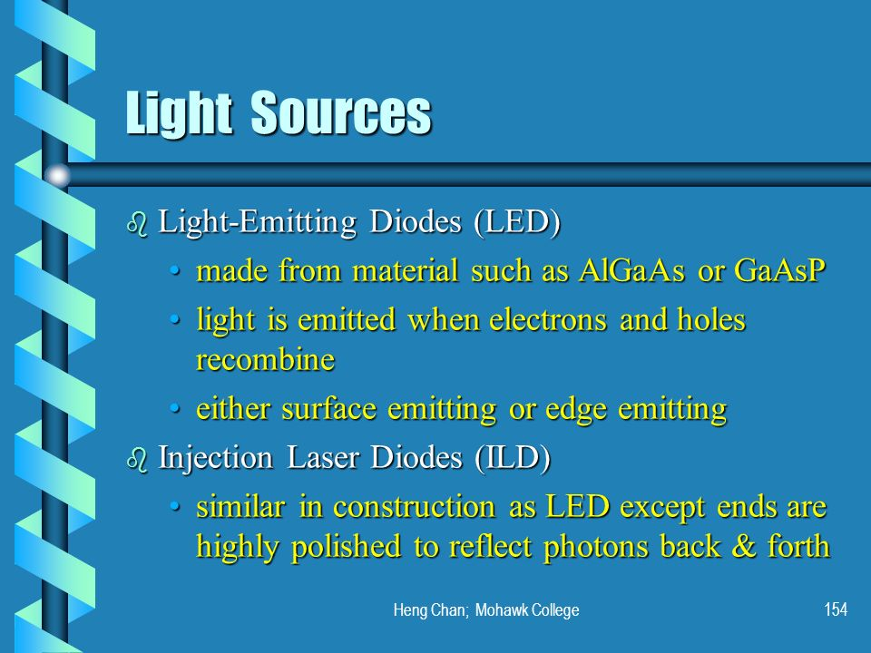 Heng Chan; Mohawk College154 Light Sources b Light-Emitting Diodes (LED) made from material such as AlGaAs or GaAsPmade from material such as AlGaAs o