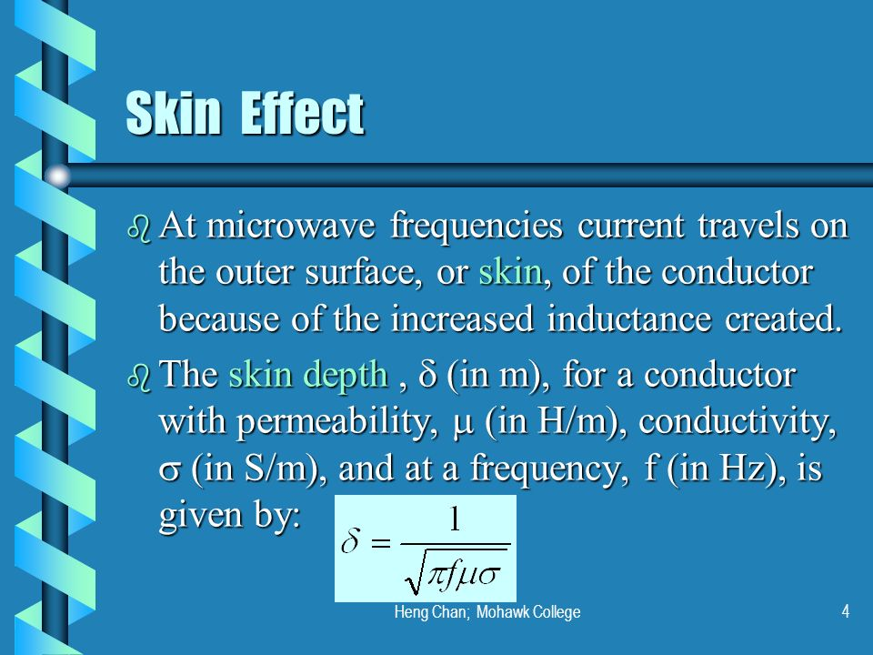 Heng Chan; Mohawk College4 Skin Effect b At microwave frequencies current travels on the outer surface, or skin, of the conductor because of the incre