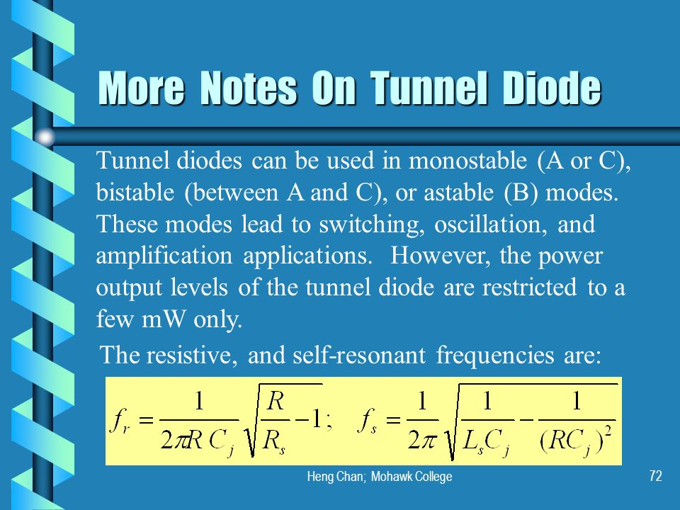 Heng Chan; Mohawk College72 More Notes On Tunnel Diode The resistive, and self-resonant frequencies are: Tunnel diodes can be used in monostable (A or