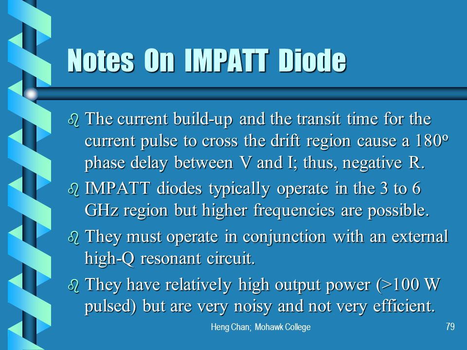 Heng Chan; Mohawk College79 Notes On IMPATT Diode b The current build-up and the transit time for the current pulse to cross the drift region cause a