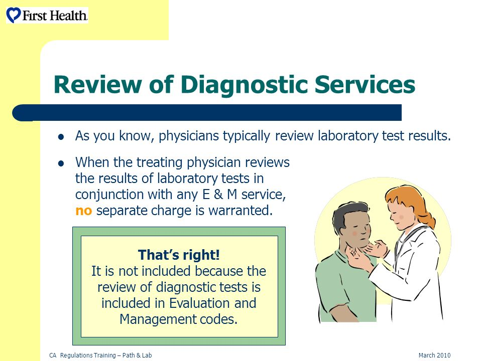 CA Regulations Training – Path & LabMarch 2010 Review of Diagnostic Services As you know, physicians typically review laboratory test results.