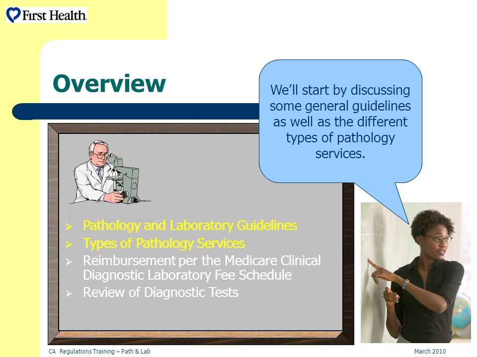 CA Regulations Training – Path & LabMarch 2010 Pathology and Laboratory Guidelines Types of Pathology Services Reimbursement per the Medicare Clinical Diagnostic Laboratory Fee Schedule Review of Diagnostic Tests Overview Hi.