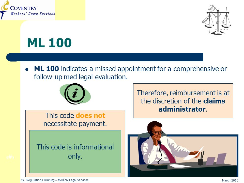 12 March 2010 CA Regulations Training – Medical Legal Services ML 100 ML 100 indicates a missed appointment for a comprehensive or follow-up med legal evaluation.