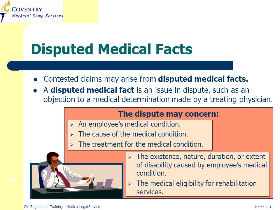 8 March 2010 CA Regulations Training – Medical Legal Services The dispute may concern: An employees medical condition.