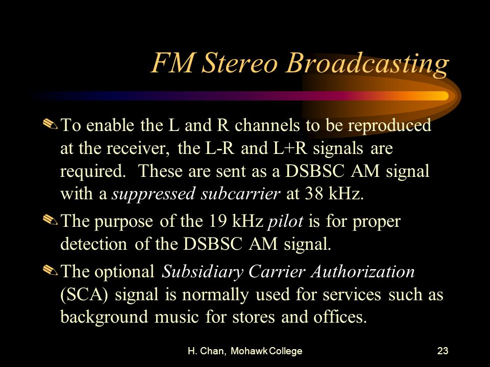 H. Chan, Mohawk College23 FM Stereo Broadcasting.To enable the L and R channels to be reproduced at the receiver, the L-R and L+R signals are required