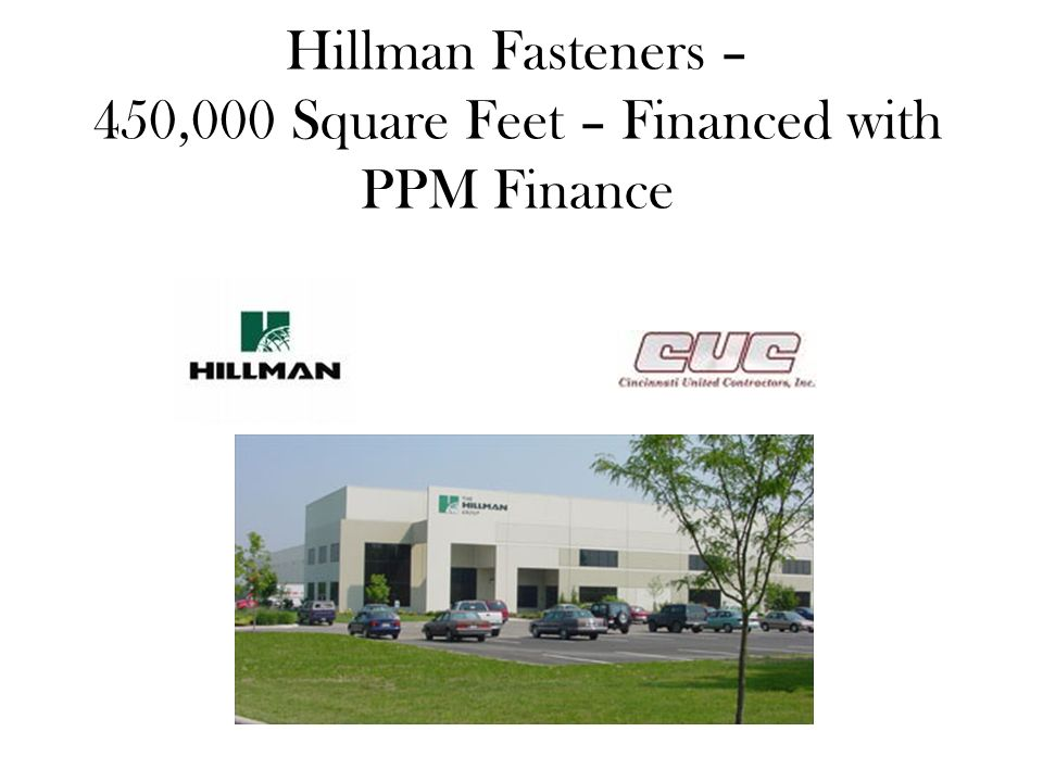 Hillman Fasteners – 450,000 Square Feet – Financed with PPM Finance