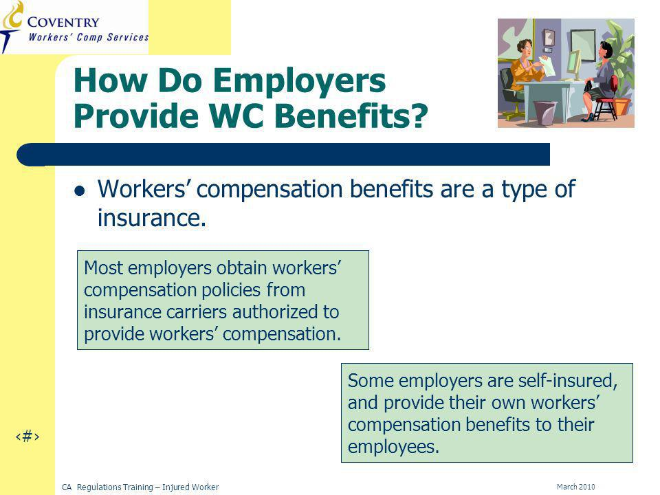 9 CA Regulations Training – Injured Worker March 2010 How Do Employers Provide WC Benefits.