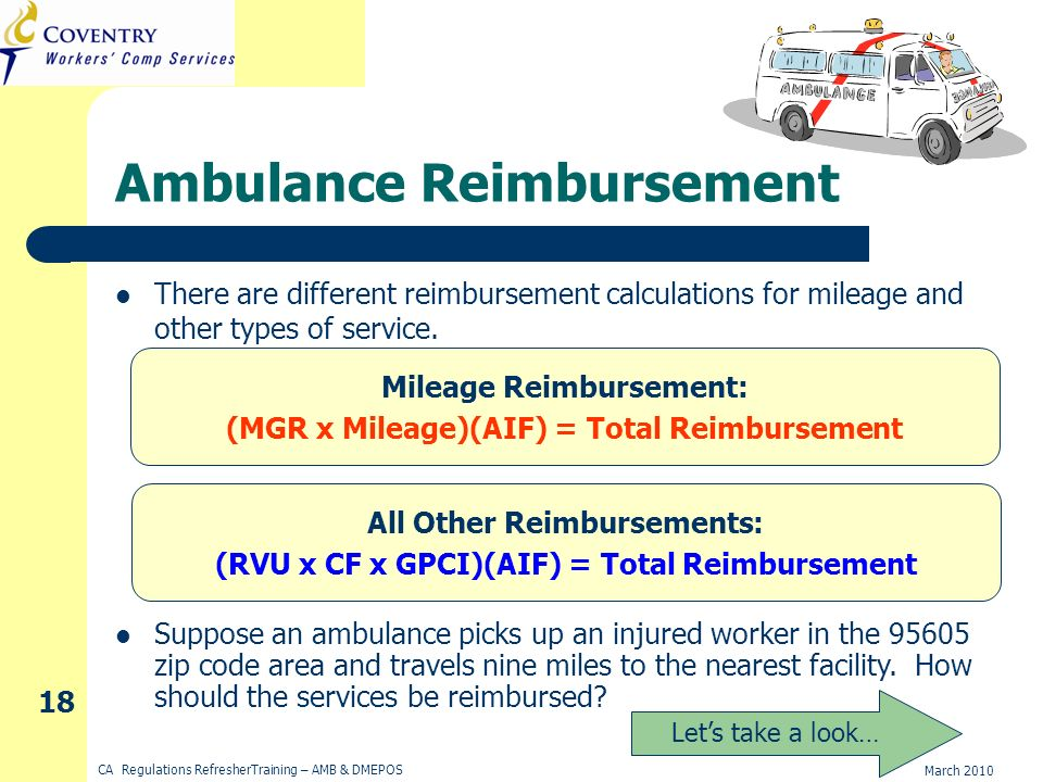 March 2010 CA Regulations RefresherTraining – AMB & DMEPOS 18 Ambulance Reimbursement There are different reimbursement calculations for mileage and other types of service.