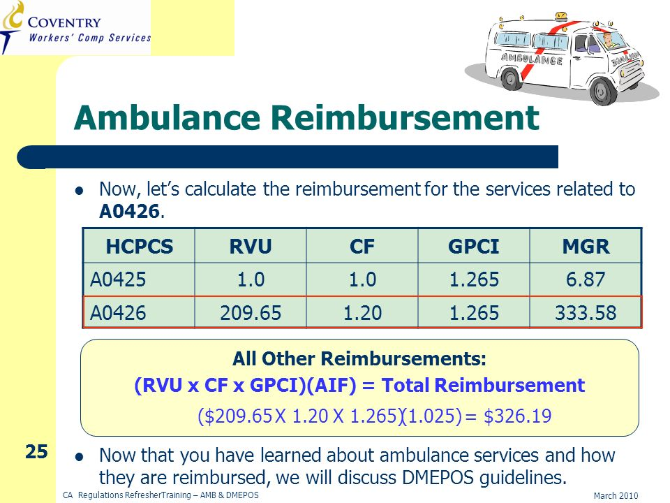 March 2010 CA Regulations RefresherTraining – AMB & DMEPOS 25 Ambulance Reimbursement Now, lets calculate the reimbursement for the services related to A0426.