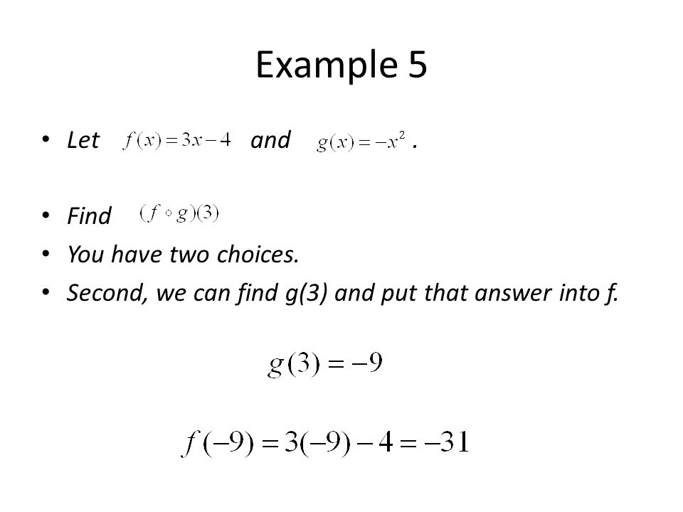 Example 5 Let and. Find You have two choices. Second, we can find g(3) and put that answer into f.