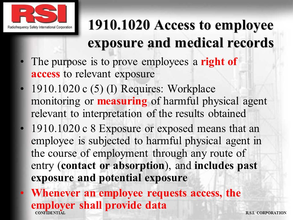 CONFIDENTIAL R.S.I. CORPORATION 1910.1020 Access to employee exposure and medical records The purpose is to prove employees a right of access to relev
