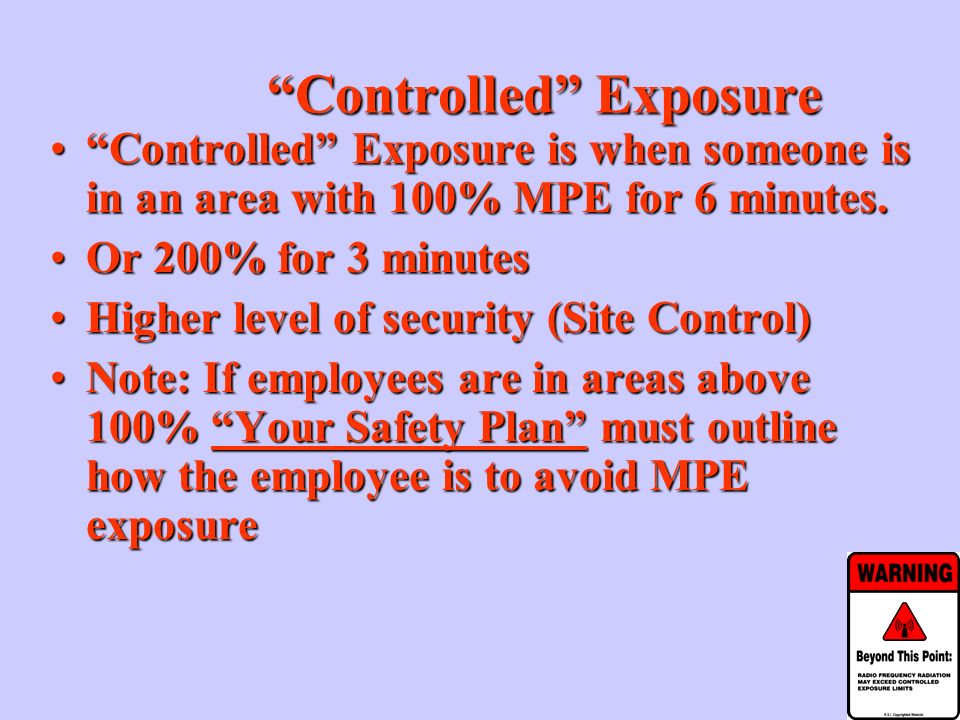 Controlled Exposure Controlled Exposure is when someone is in an area with 100% MPE for 6 minutes.Controlled Exposure is when someone is in an area with 100% MPE for 6 minutes.