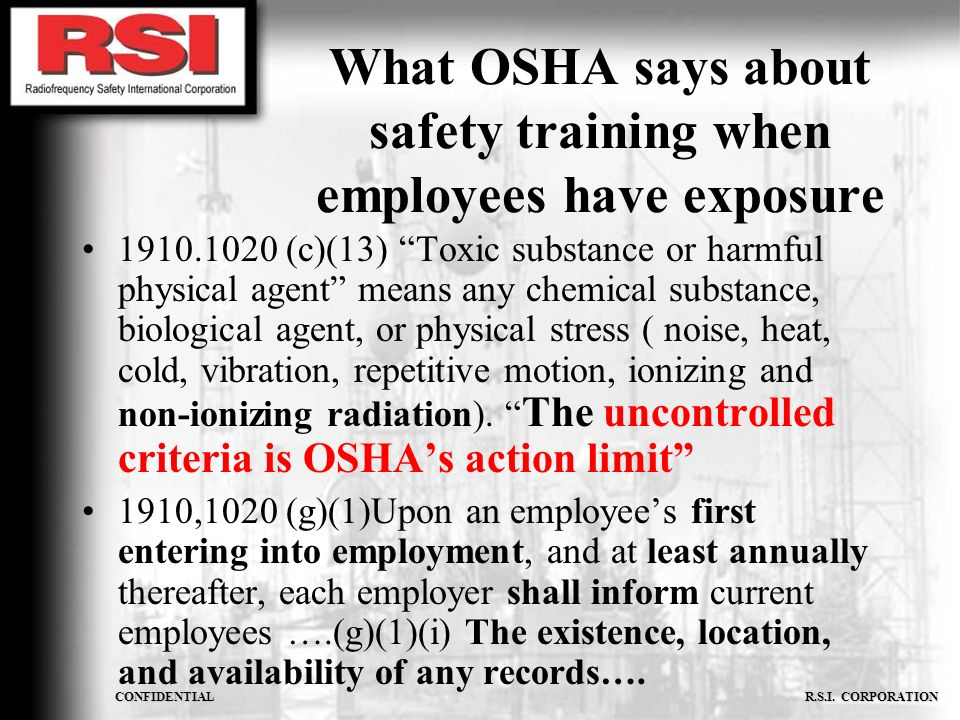 What OSHA says about safety training when employees have exposure 1910.1020 (c)(13) Toxic substance or harmful physical agent means any chemical subst