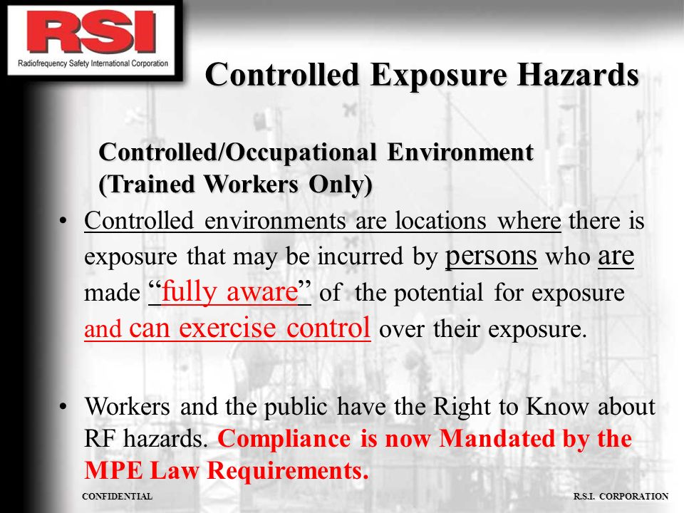 CONFIDENTIAL R.S.I. CORPORATION Controlled Exposure Hazards Controlled/Occupational Environment (Trained Workers Only) Controlled environments are loc