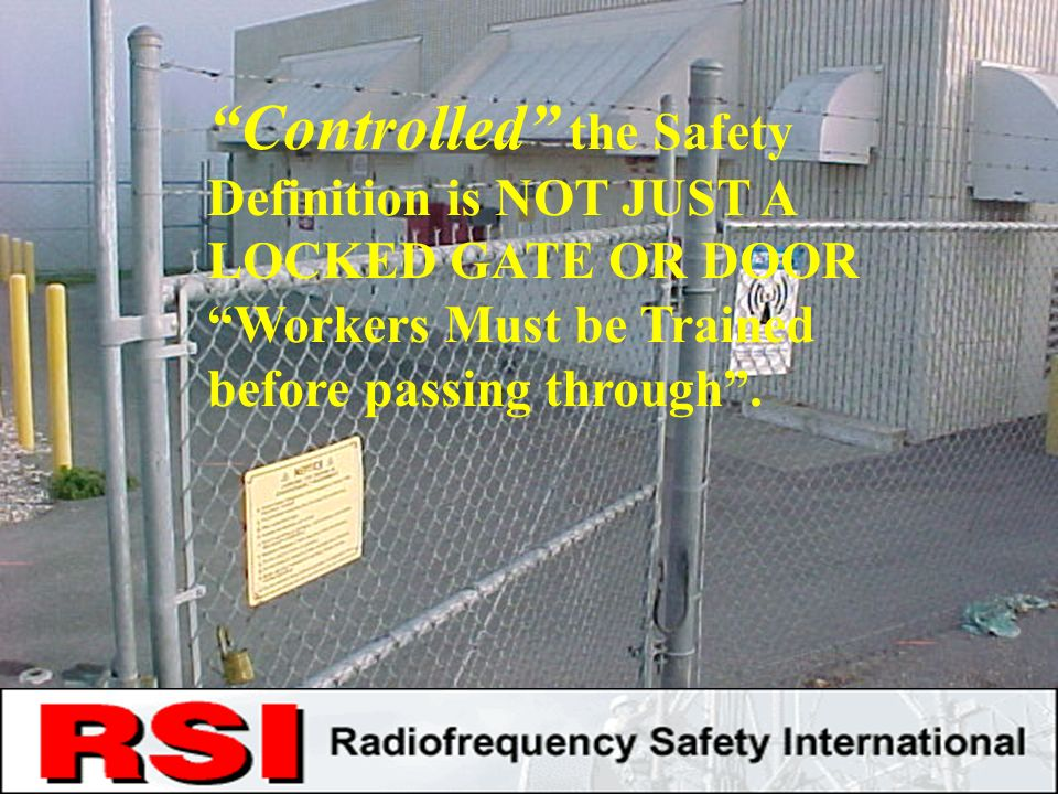 CONFIDENTIAL R.S.I. CORPORATION Controlled the Safety Definition is NOT JUST A LOCKED GATE OR DOOR Workers Must be Trained before passing through.