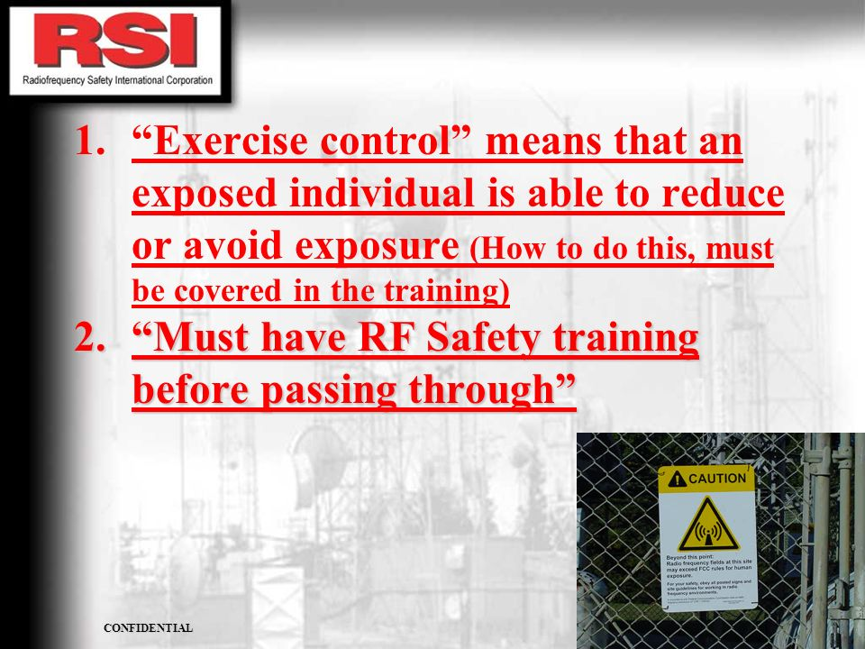CONFIDENTIAL R.S.I. CORPORATION 1.Exercise control means that an exposed individual is able to reduce or avoid exposure (How to do this, must be cover