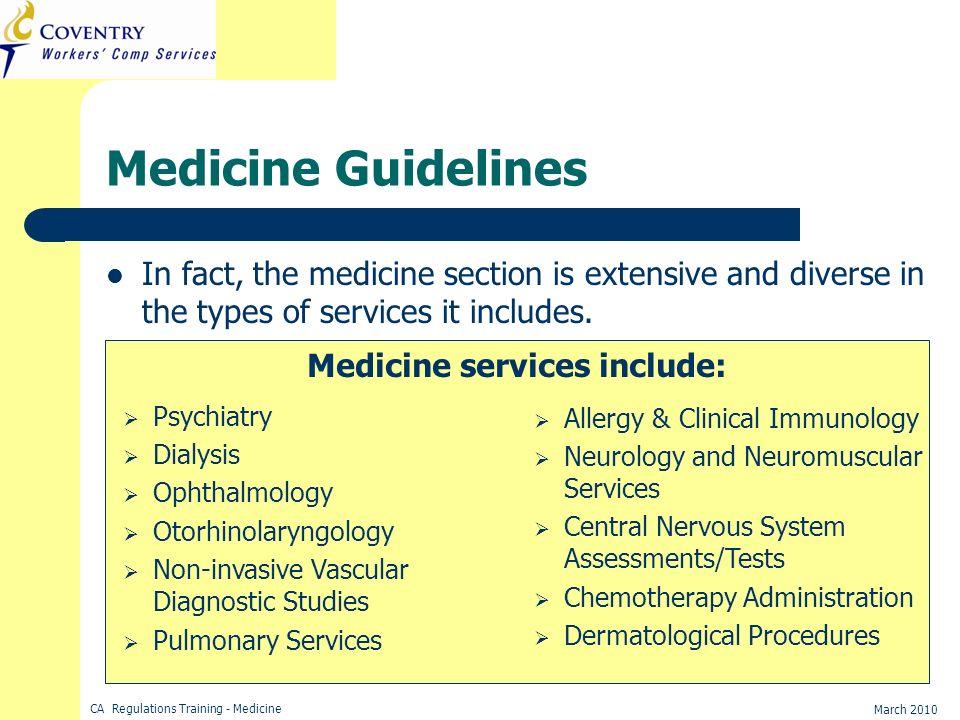 CA Regulations Training - Medicine March 2010 Medicine Guidelines Medicine services include: Psychiatry Dialysis Ophthalmology Otorhinolaryngology Non
