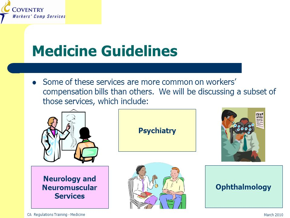 CA Regulations Training - Medicine March 2010 Medicine Guidelines Some of these services are more common on workers compensation bills than others. We