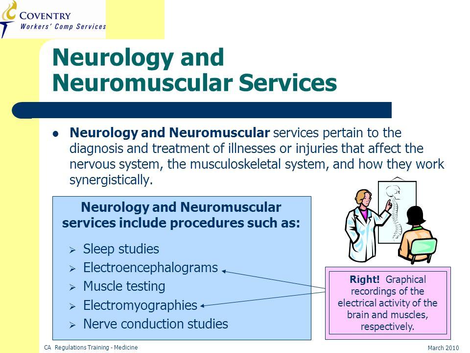 CA Regulations Training - Medicine March 2010 Neurology and Neuromuscular Services Neurology and Neuromuscular services pertain to the diagnosis and t