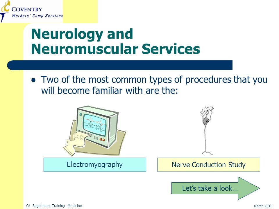 CA Regulations Training - Medicine March 2010 Neurology and Neuromuscular Services Two of the most common types of procedures that you will become fam