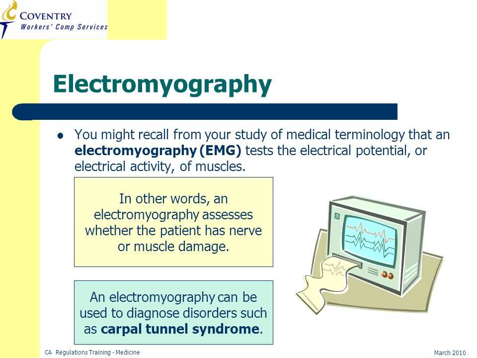 CA Regulations Training - Medicine March 2010 Electromyography You might recall from your study of medical terminology that an electromyography (EMG)