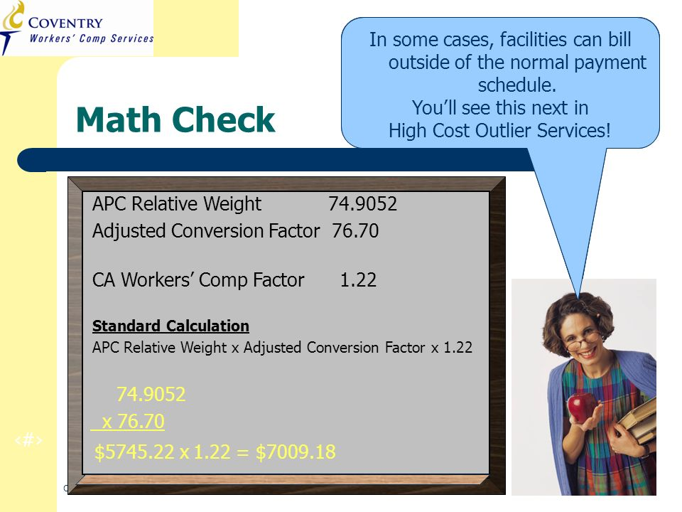 21 CA Regulation Refresher Training March 2010 Math Check Again… pretty straight forward. APC Relative Weight 74.9052 Adjusted Conversion Factor 76.70