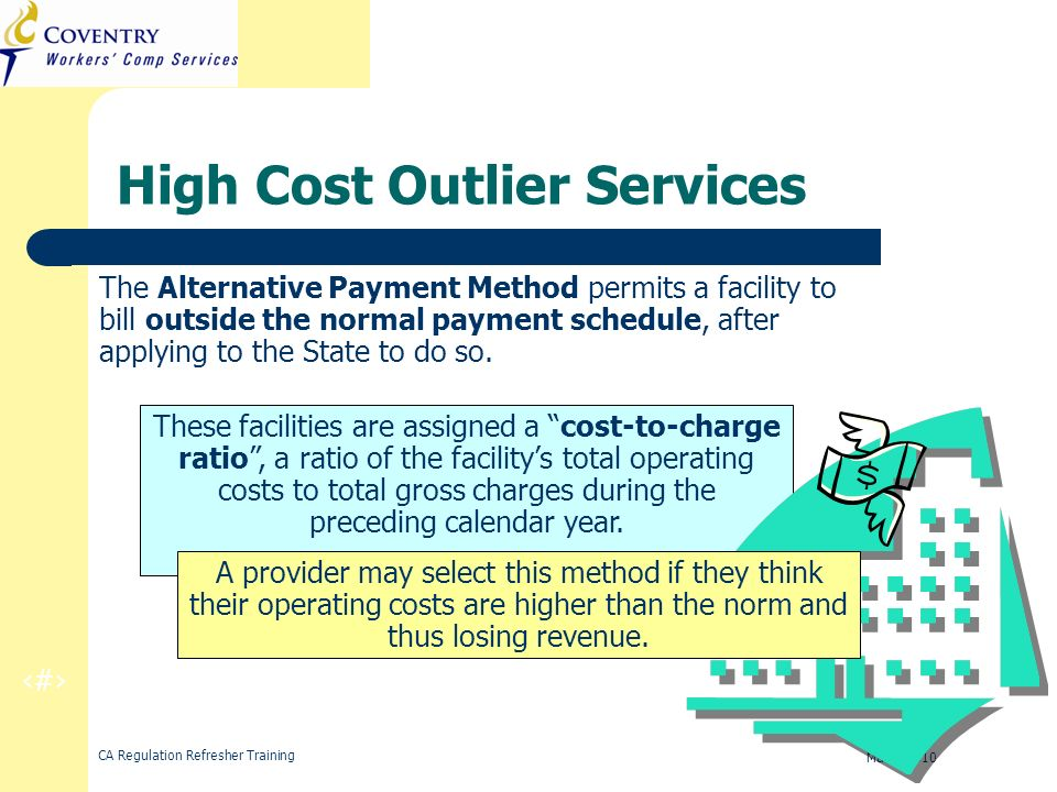 22 CA Regulation Refresher Training March 2010 High Cost Outlier Services The Alternative Payment Method permits a facility to bill outside the normal