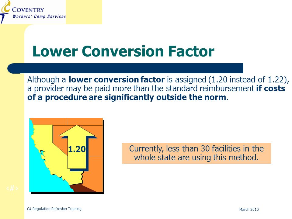 23 CA Regulation Refresher Training March 2010 Lower Conversion Factor Although a lower conversion factor is assigned (1.20 instead of 1.22), a provid