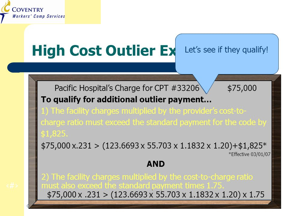 27 CA Regulation Refresher Training March 2010 High Cost Outlier Example Pacific Hospitals Charge for CPT #33206 $75,000 To qualify for additional out