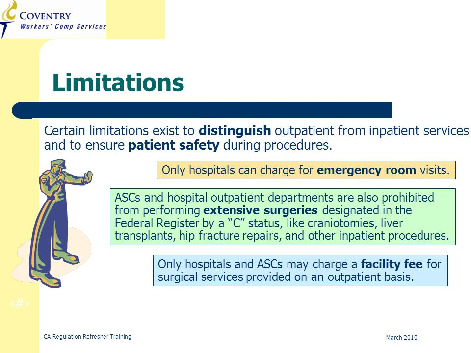 7 CA Regulation Refresher Training March 2010 Limitations Certain limitations exist to distinguish outpatient from inpatient services and to ensure pa