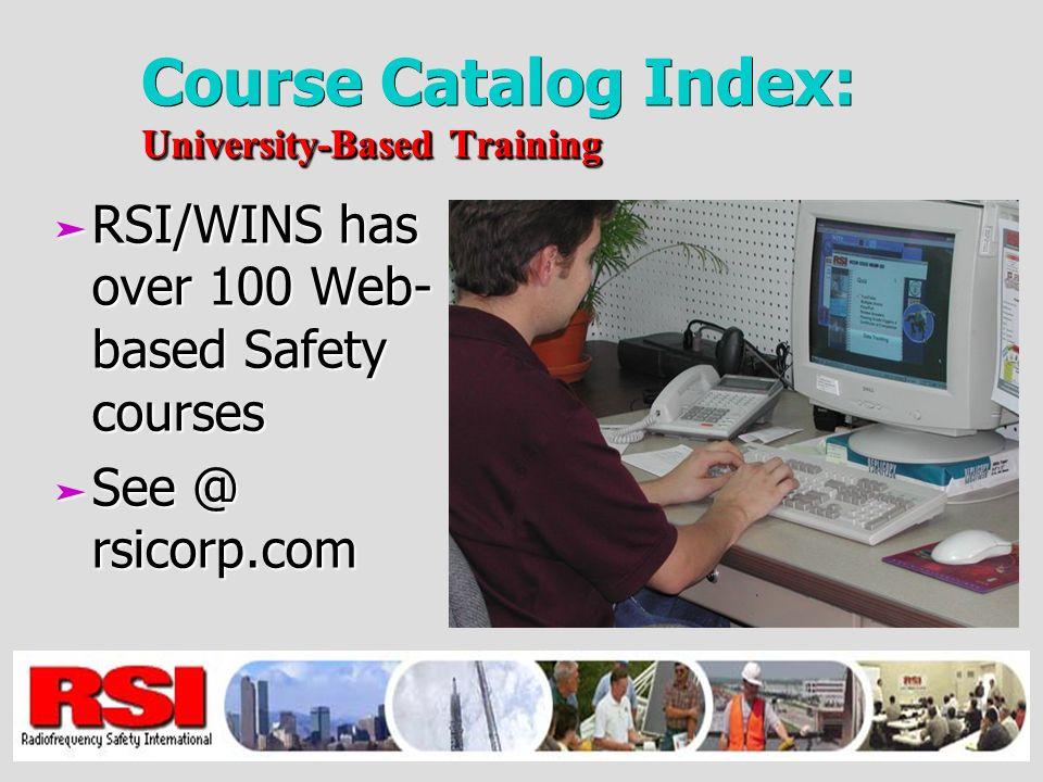 University-Based Training Course Catalog Index: University-Based Training ä RSI/WINS has over 100 Web- based Safety courses ä See @ rsicorp.com
