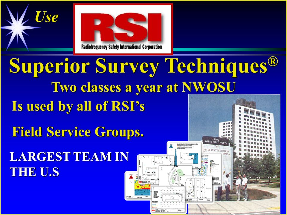 Superior Survey Techniques ® Two classes a year at NWOSU Use Is used by all of RSIs Field Service Groups.